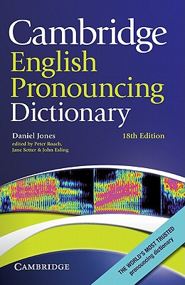 Cambridge English Pronouncing Dictionary By Jones, Daniel/ Roach, Peter (EDT)/ Setter, Jane (EDT)/ Esling, John (EDT)/ Stanbury, Michelle (EDT)